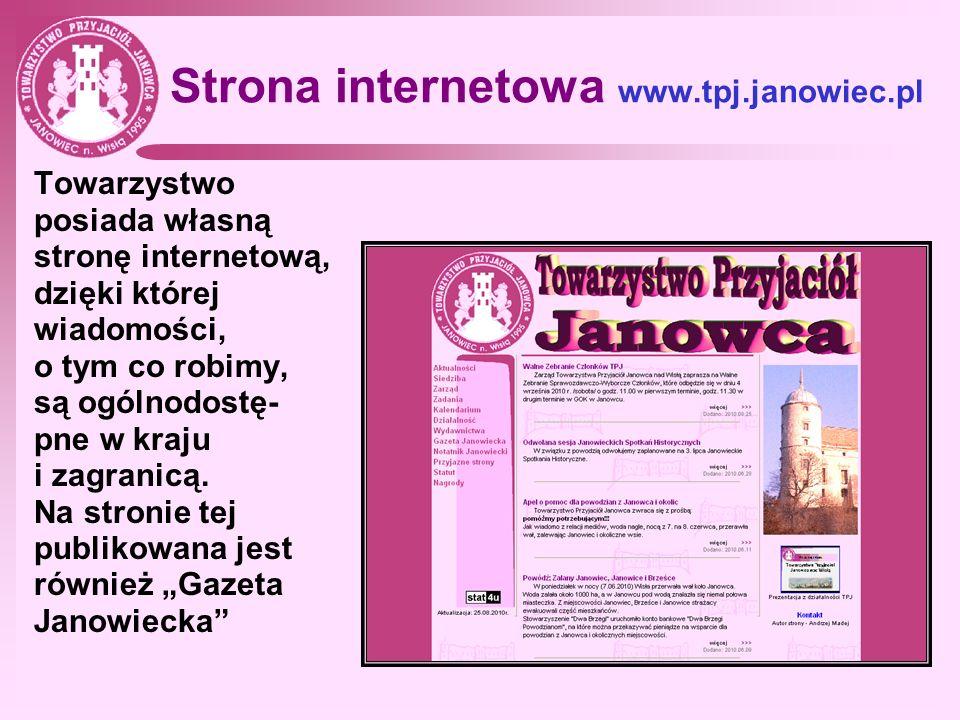 Strona internetowa www.tpj.janowiec.pl Towarzystwo posiada własną stronę internetową, dzięki której wiadomości, o tym co robimy, są ogólnodostę- pne w