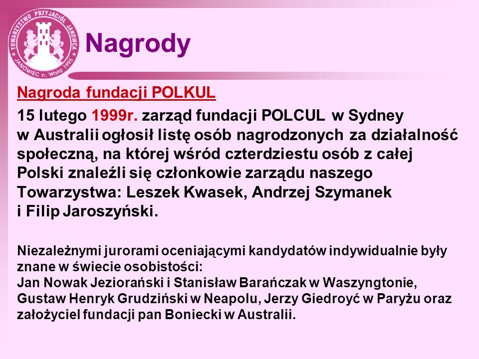 Nagrody Nagroda fundacji POLKUL 15 lutego 1999r. zarząd fundacji POLCUL w Sydney w Australii ogłosił listę osób nagrodzonych za działalność społeczną,