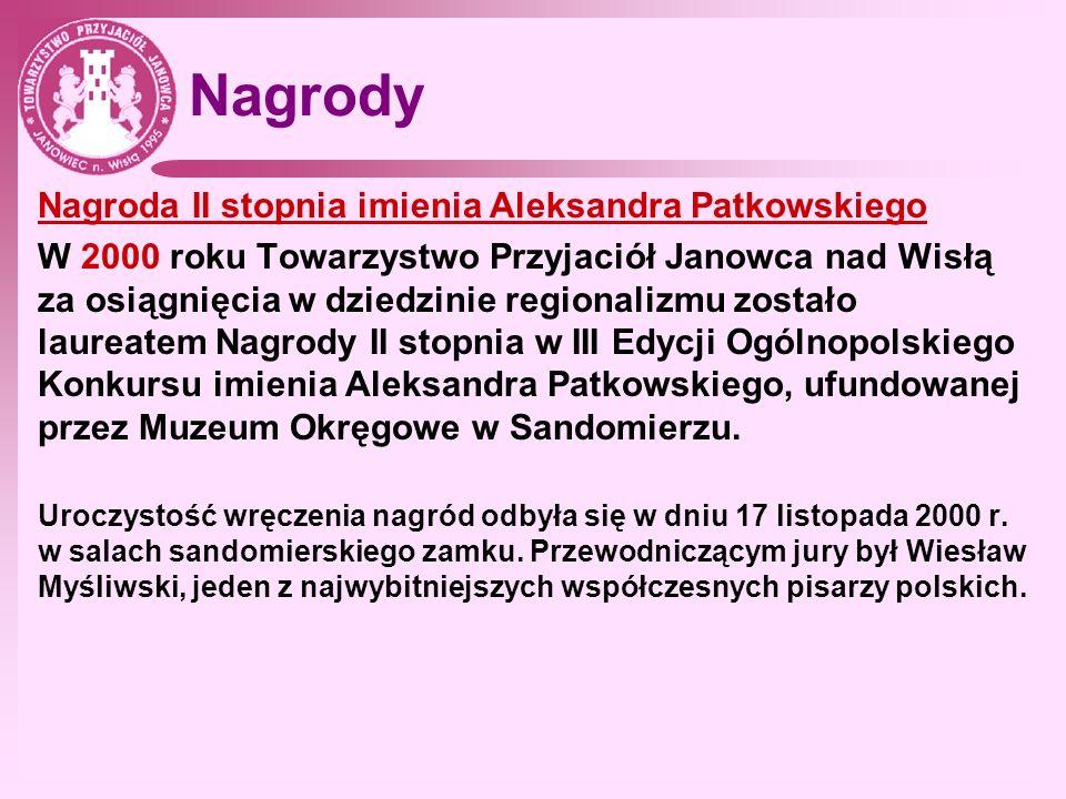 Nagrody Nagroda II stopnia imienia Aleksandra Patkowskiego W 2000 roku Towarzystwo Przyjaciół Janowca nad Wisłą za osiągnięcia w dziedzinie regionaliz