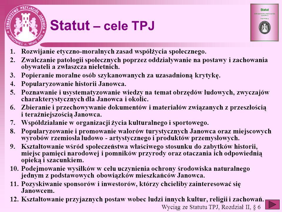 Statut – cele TPJ 1.Rozwijanie etyczno-moralnych zasad współżycia społecznego. 2.Zwalczanie patologii społecznych poprzez oddziaływanie na postawy i z