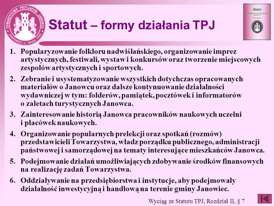 Statut – formy działania TPJ 1.Popularyzowanie folkloru nadwiślańskiego, organizowanie imprez artystycznych, festiwali, wystaw i konkursów oraz tworze