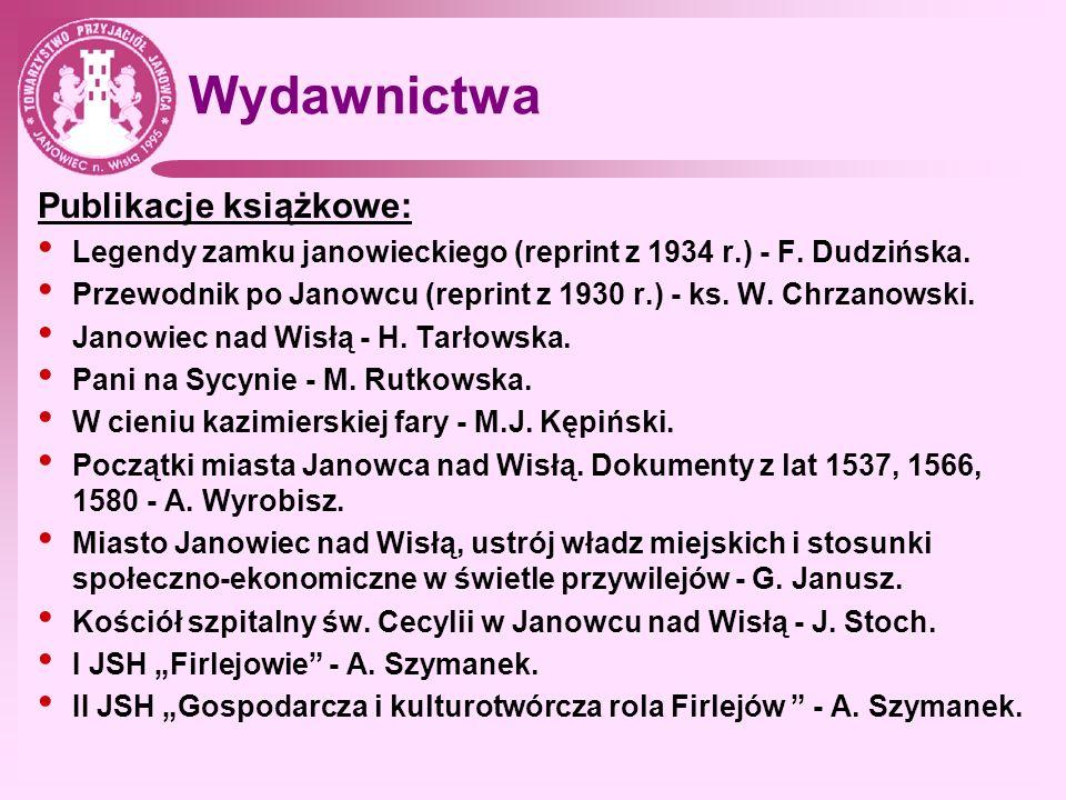 Wydawnictwa Publikacje książkowe: Legendy zamku janowieckiego (reprint z 1934 r.) - F. Dudzińska. Przewodnik po Janowcu (reprint z 1930 r.) - ks. W. C