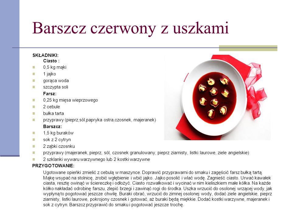 Barszcz czerwony z uszkami SKŁADNIKI: Ciasto : 0,5 kg mąki 1 jajko gorąca woda szczypta soli Farsz: 0,25 kg mięsa wieprzowego 2 cebule bułka tarta prz