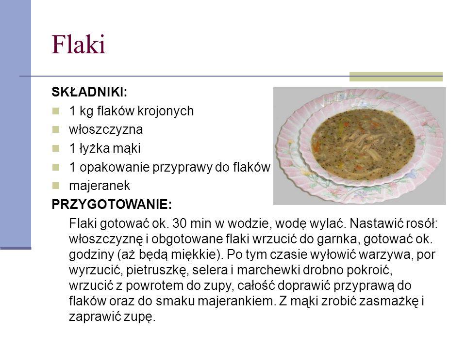 Flaki SKŁADNIKI: 1 kg flaków krojonych włoszczyzna 1 łyżka mąki 1 opakowanie przyprawy do flaków majeranek PRZYGOTOWANIE: Flaki gotować ok. 30 min w w