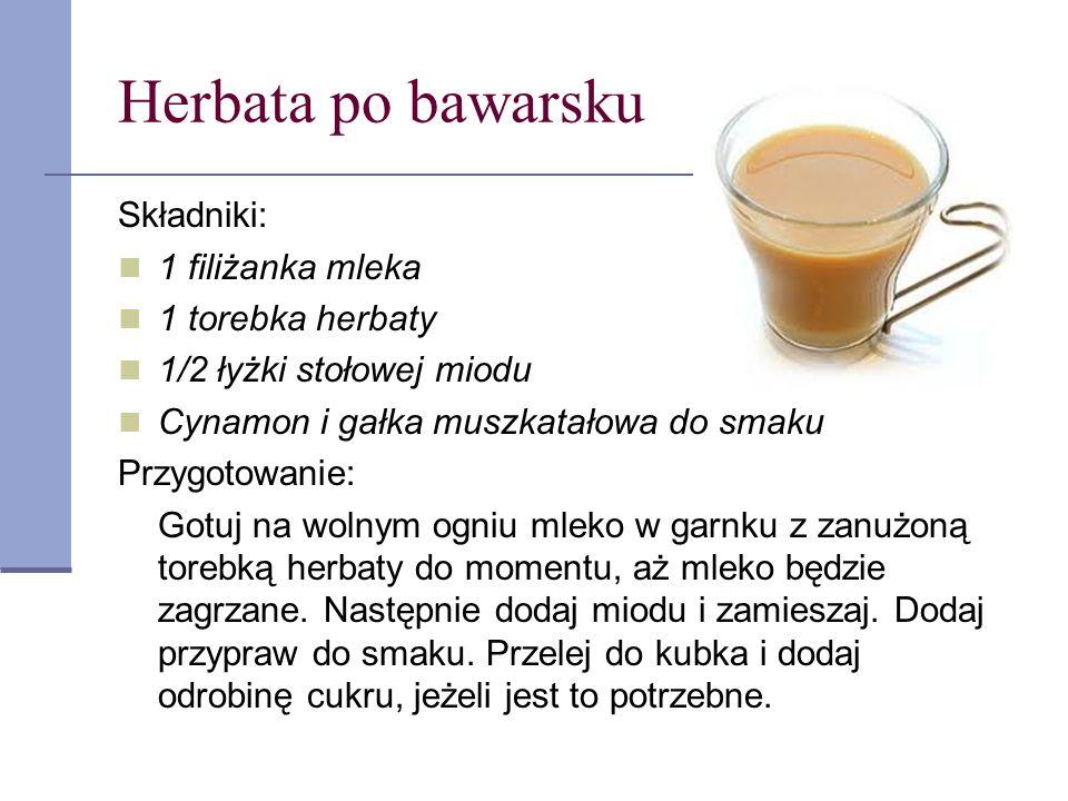 Herbata po bawarsku Składniki: 1 filiżanka mleka 1 torebka herbaty 1/2 łyżki stołowej miodu Cynamon i gałka muszkatałowa do smaku Przygotowanie: Gotuj