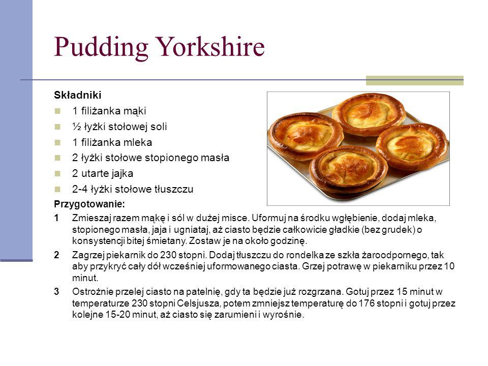 Pudding Yorkshire Składniki 1 filiżanka mąki ½ łyżki stołowej soli 1 filiżanka mleka 2 łyżki stołowe stopionego masła 2 utarte jajka 2-4 łyżki stołowe