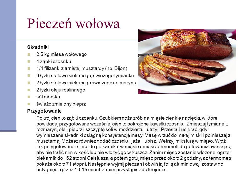 Pieczeń wołowa Składniki 2.5 kg mięsa wołowego 4 ząbki czosnku 1/4 filiżanki ziarnistej musztardy (np. Dijon) 3 łyżki stołowe siekanego, świeżego tymi