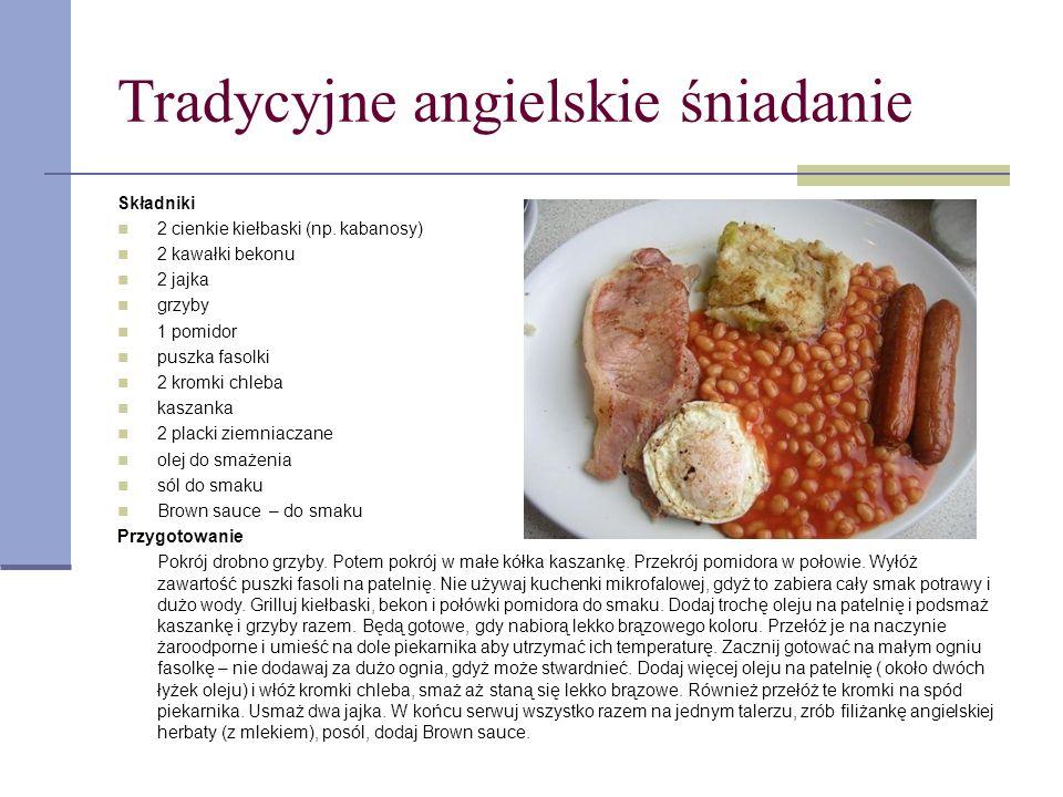 Tradycyjne angielskie śniadanie Składniki 2 cienkie kiełbaski (np. kabanosy) 2 kawałki bekonu 2 jajka grzyby 1 pomidor puszka fasolki 2 kromki chleba