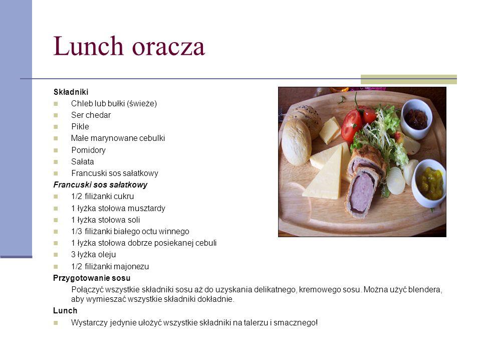 Lunch oracza Składniki Chleb lub bułki (świeże) Ser chedar Pikle Małe marynowane cebulki Pomidory Sałata Francuski sos sałatkowy 1/2 filiżanki cukru 1