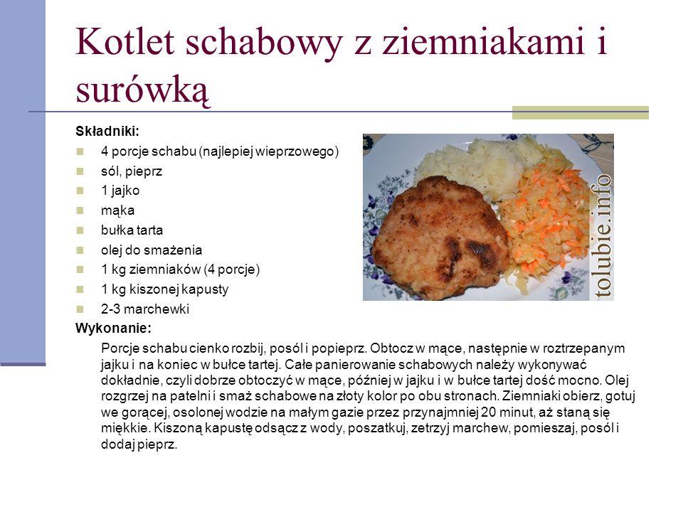 Kotlet schabowy z ziemniakami i surówką Składniki: 4 porcje schabu (najlepiej wieprzowego) sól, pieprz 1 jajko mąka bułka tarta olej do smażenia 1 kg