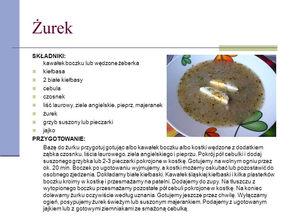 Żurek SKŁADNIKI: kawałek boczku lub wędzone żeberka kiełbasa 2 białe kiełbasy cebula czosnek liść laurowy, ziele angielskie, pieprz, majeranek żurek g