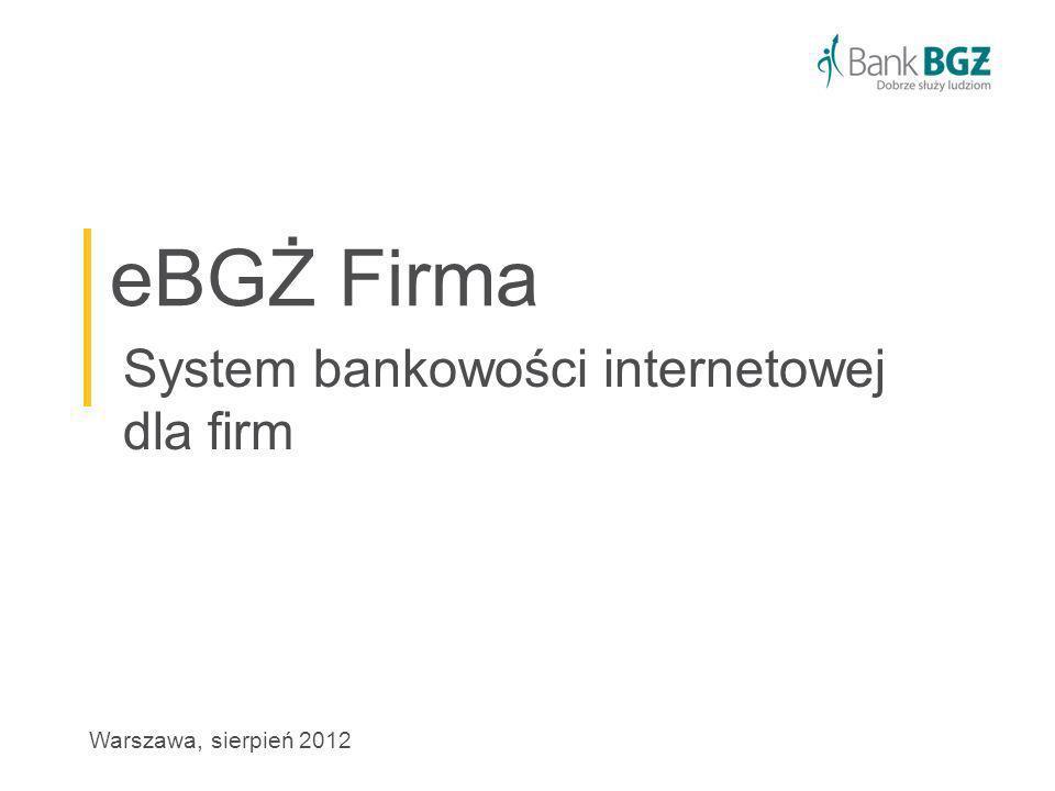 eBGŻ Firma System bankowości internetowej dla firm Warszawa, sierpień 2012