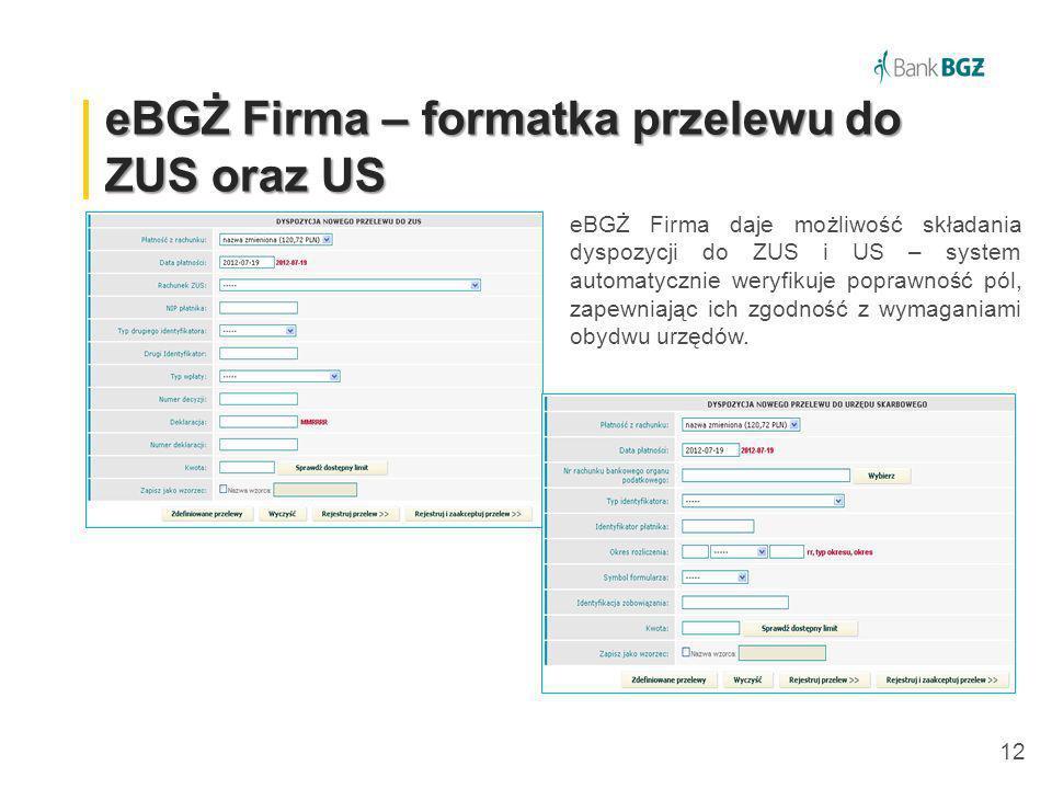 12 eBGŻ Firma – formatka przelewu do ZUS oraz US eBGŻ Firma daje możliwość składania dyspozycji do ZUS i US – system automatycznie weryfikuje poprawno