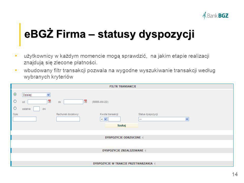 14 eBGŻ Firma –statusy dyspozycji eBGŻ Firma – statusy dyspozycji użytkownicy w każdym momencie mogą sprawdzić, na jakim etapie realizacji znajdują si