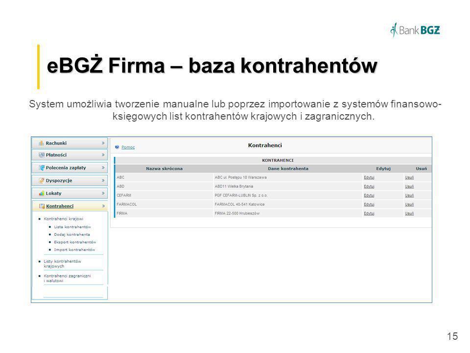 15 eBGŻ Firma –baza kontrahentów eBGŻ Firma – baza kontrahentów System umożliwia tworzenie manualne lub poprzez importowanie z systemów finansowo- ksi