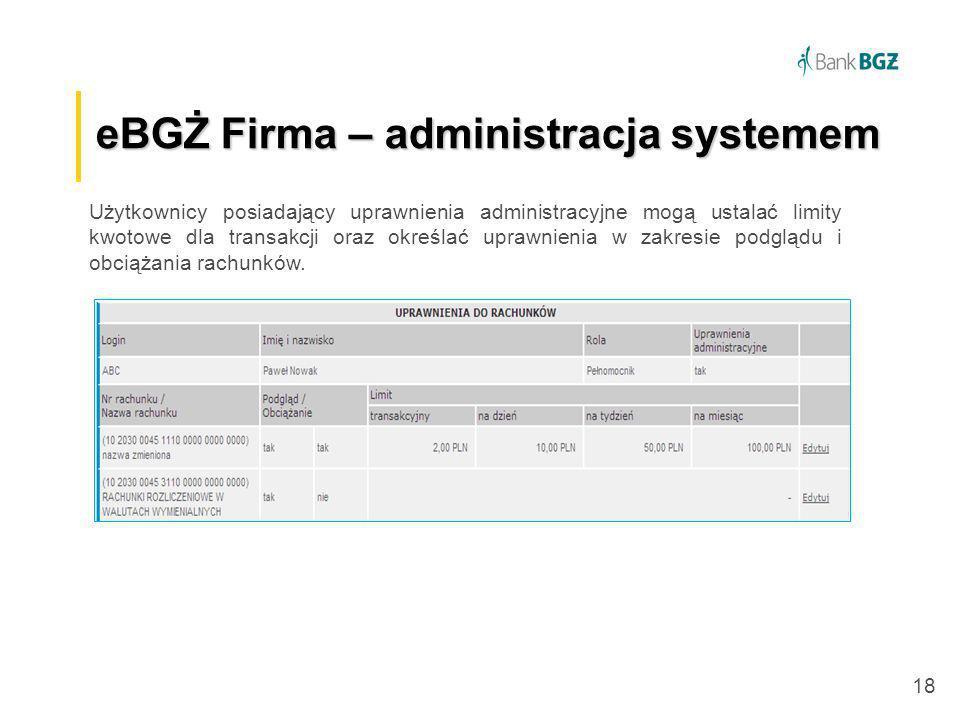 18 eBGŻ Firma –administracja systemem eBGŻ Firma – administracja systemem Użytkownicy posiadający uprawnienia administracyjne mogą ustalać limity kwot
