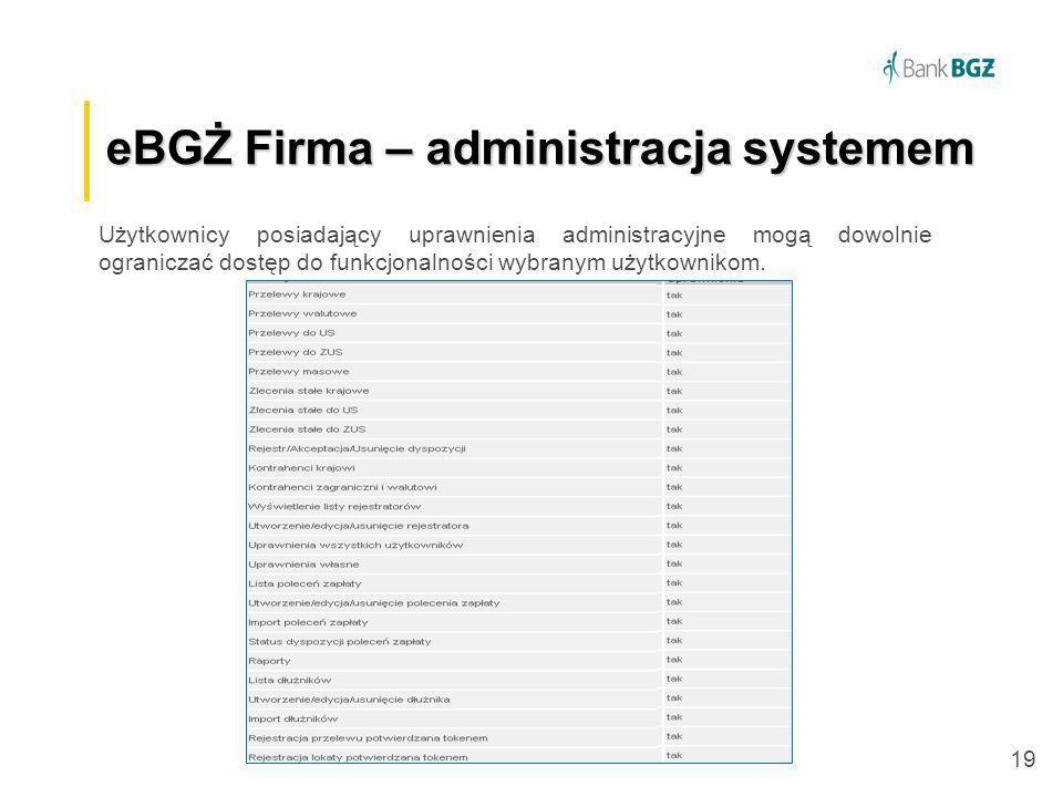 19 eBGŻ Firma –administracja systemem eBGŻ Firma – administracja systemem Użytkownicy posiadający uprawnienia administracyjne mogą dowolnie ograniczać