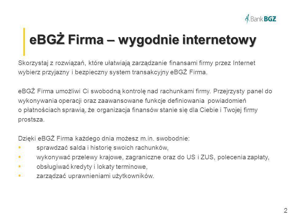 2 eBGŻ Firma – wygodnie internetowy Skorzystaj z rozwiązań, które ułatwiają zarządzanie finansami firmy przez Internet wybierz przyjazny i bezpieczny