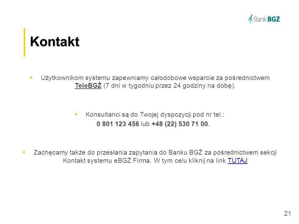 21 Kontakt Użytkownikom systemu zapewniamy całodobowe wsparcie za pośrednictwem TeleBGŻ (7 dni w tygodniu przez 24 godziny na dobę). Konsultanci są do