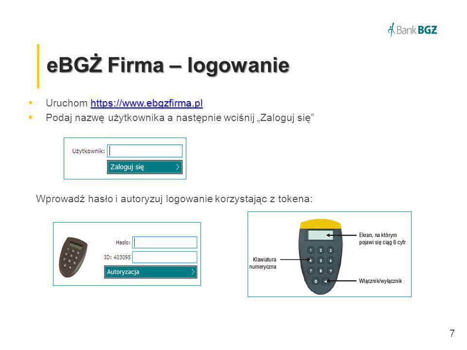 7 eBGŻ Firma – logowanie https://www.ebgzfirma.pl https://www.ebgzfirma.pl Uruchom https://www.ebgzfirma.plhttps://www.ebgzfirma.pl Podaj nazwę użytko