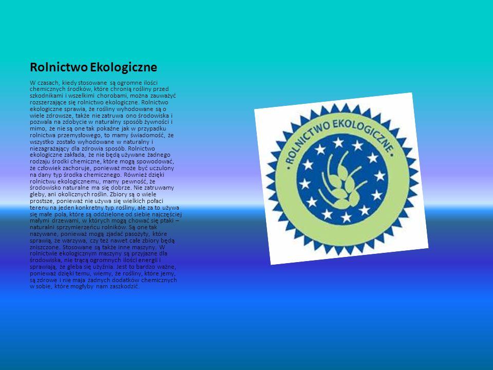 Rolnictwo Ekologiczne W czasach, kiedy stosowane są ogromne ilości chemicznych środków, które chronią rośliny przed szkodnikami i wszelkimi chorobami,