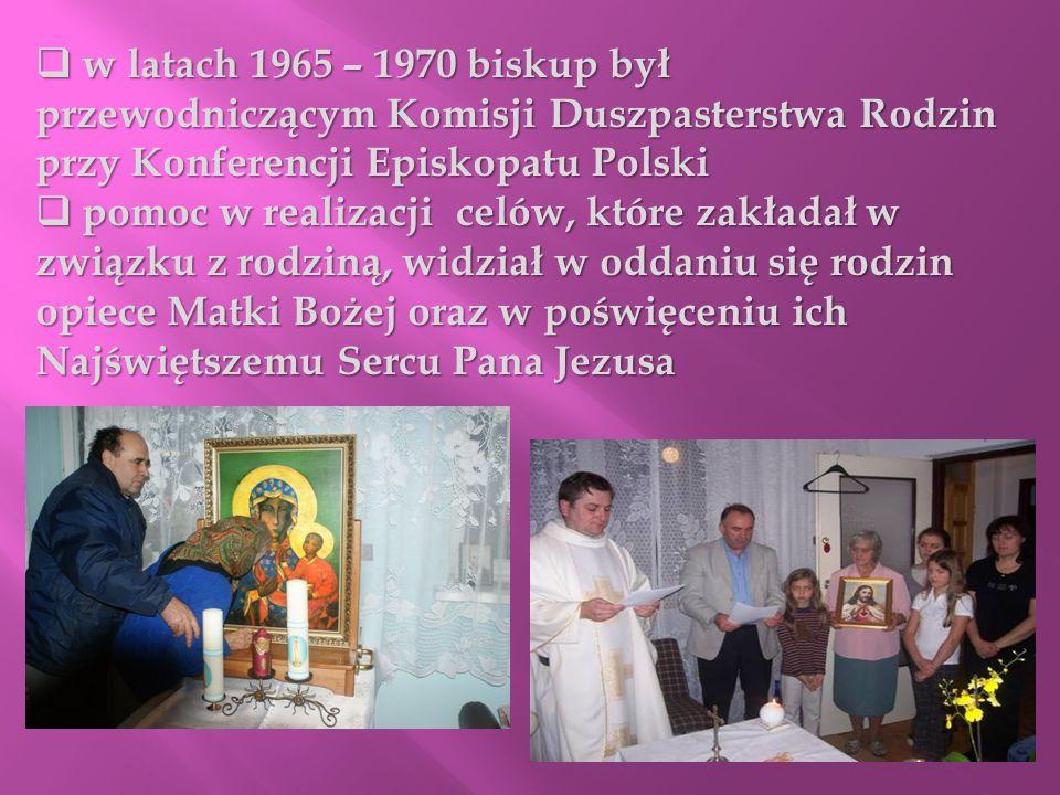 w latach 1965 – 1970 biskup był przewodniczącym Komisji Duszpasterstwa Rodzin przy Konferencji Episkopatu Polski w latach 1965 – 1970 biskup był przew