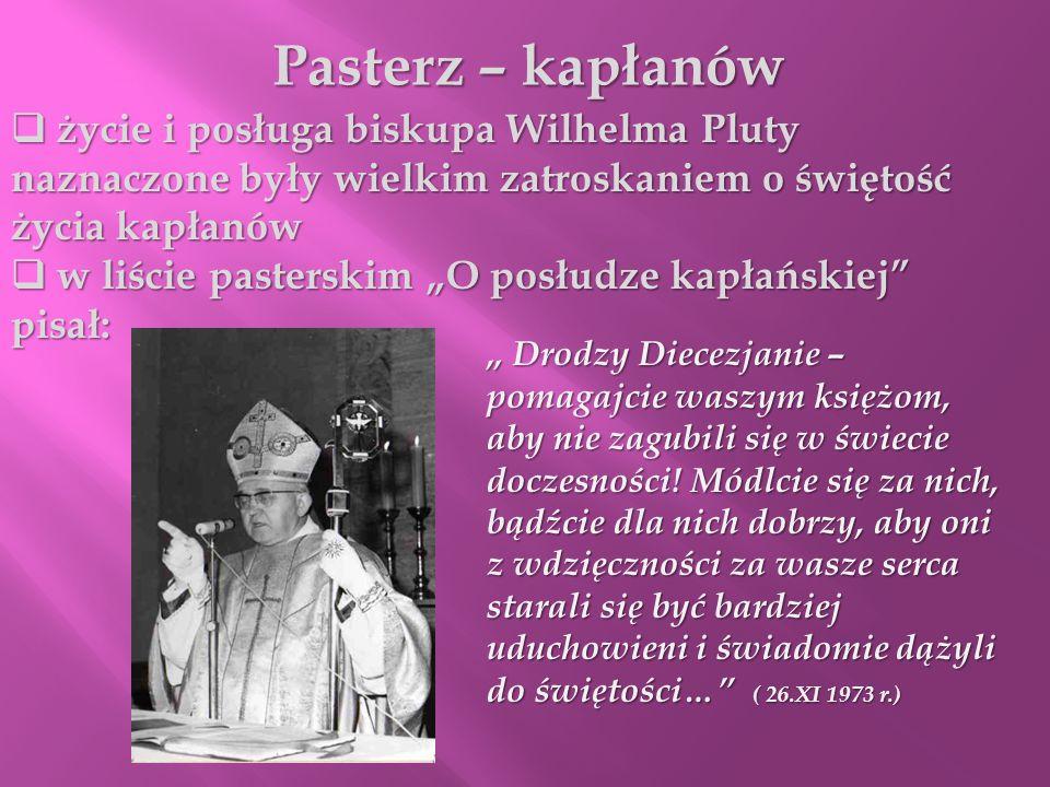 Pasterz – kapłanów życie i posługa biskupa Wilhelma Pluty naznaczone były wielkim zatroskaniem o świętość życia kapłanów życie i posługa biskupa Wilhe