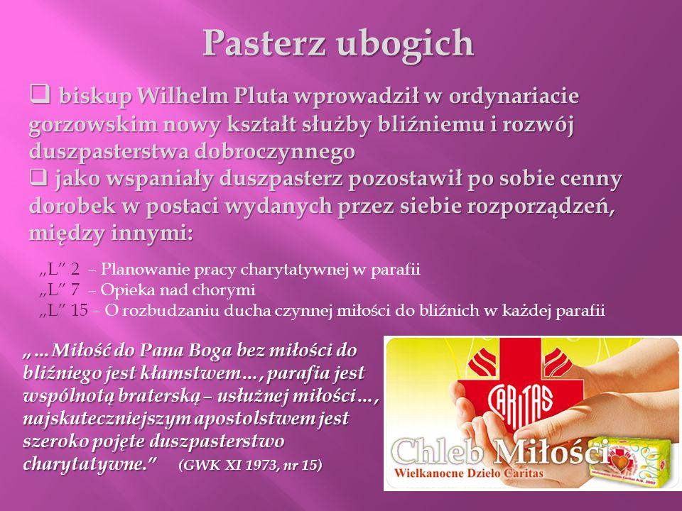 Pasterz ubogich biskup Wilhelm Pluta wprowadził w ordynariacie gorzowskim nowy kształt służby bliźniemu i rozwój duszpasterstwa dobroczynnego biskup W