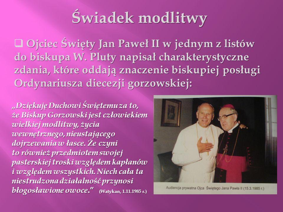 Świadek modlitwy Ojciec Święty Jan Paweł II w jednym z listów do biskupa W. Pluty napisał charakterystyczne zdania, które oddają znaczenie biskupiej p