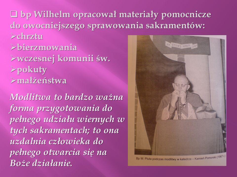 bp Wilhelm opracował materiały pomocnicze do owocniejszego sprawowania sakramentów: bp Wilhelm opracował materiały pomocnicze do owocniejszego sprawow