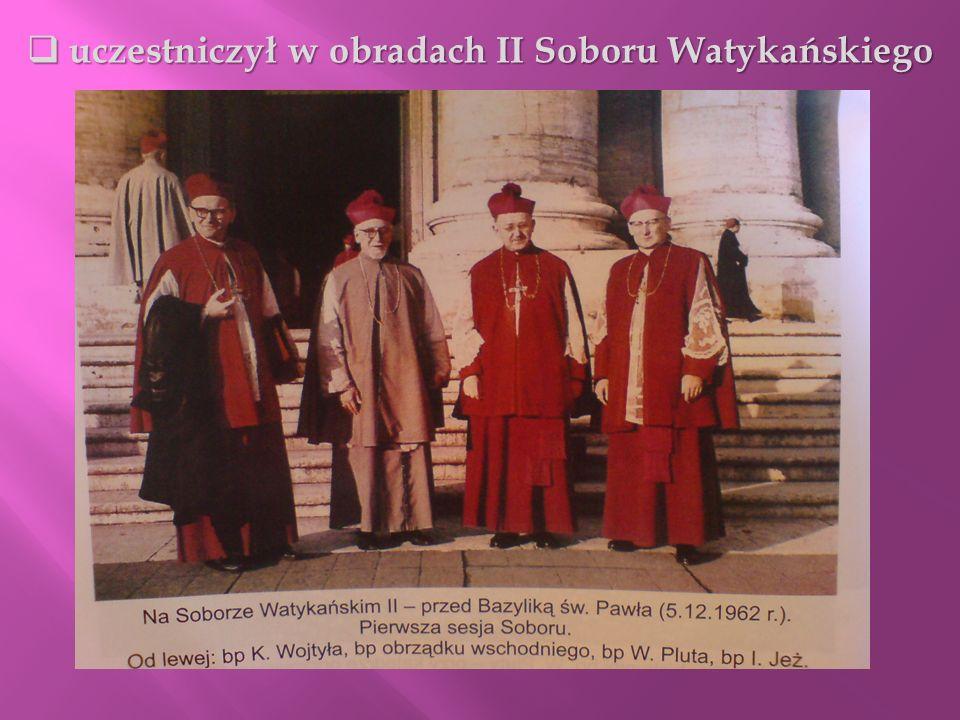 uczestniczył w obradach II Soboru Watykańskiego uczestniczył w obradach II Soboru Watykańskiego