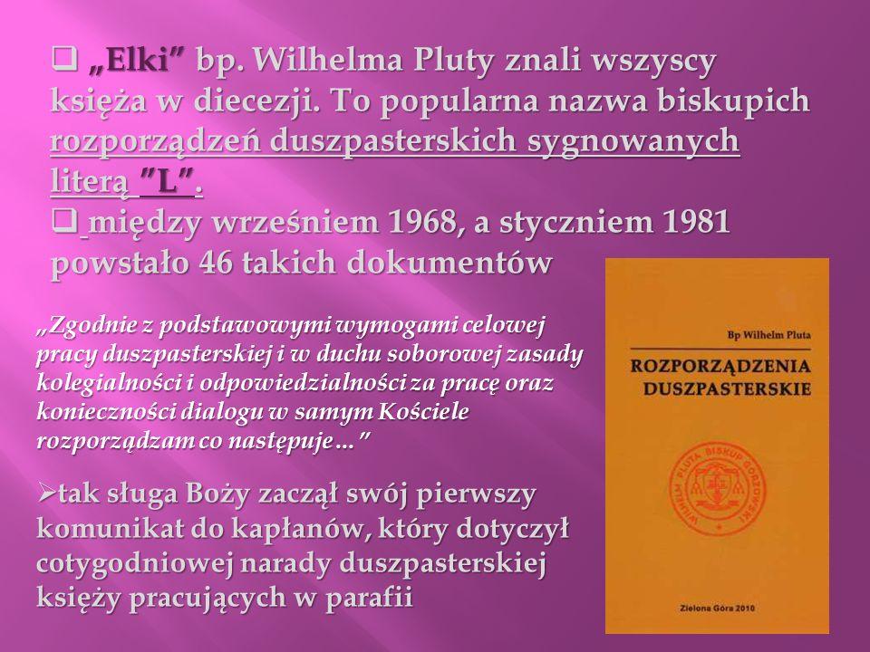 Elki bp. Wilhelma Pluty znali wszyscy księża w diecezji. To popularna nazwa biskupich rozporządzeń duszpasterskich sygnowanych literą L. Elki bp. Wilh