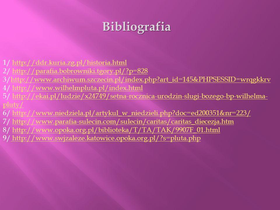 1/ http://ddr.kuria.zg.pl/historia.htmlhttp://ddr.kuria.zg.pl/historia.html 2/ http://parafia.bobrowniki.tgory.pl/?p=828http://parafia.bobrowniki.tgor