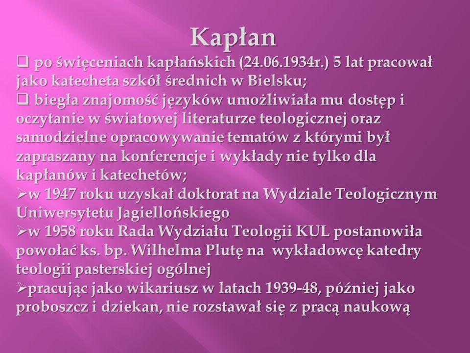 Kapłan po święceniach kapłańskich (24.06.1934r.) 5 lat pracował jako katecheta szkół średnich w Bielsku; po święceniach kapłańskich (24.06.1934r.) 5 l