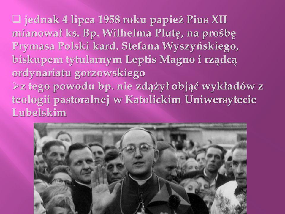 jednak 4 lipca 1958 roku papież Pius XII mianował ks. Bp. Wilhelma Plutę, na prośbę Prymasa Polski kard. Stefana Wyszyńskiego, biskupem tytularnym Lep