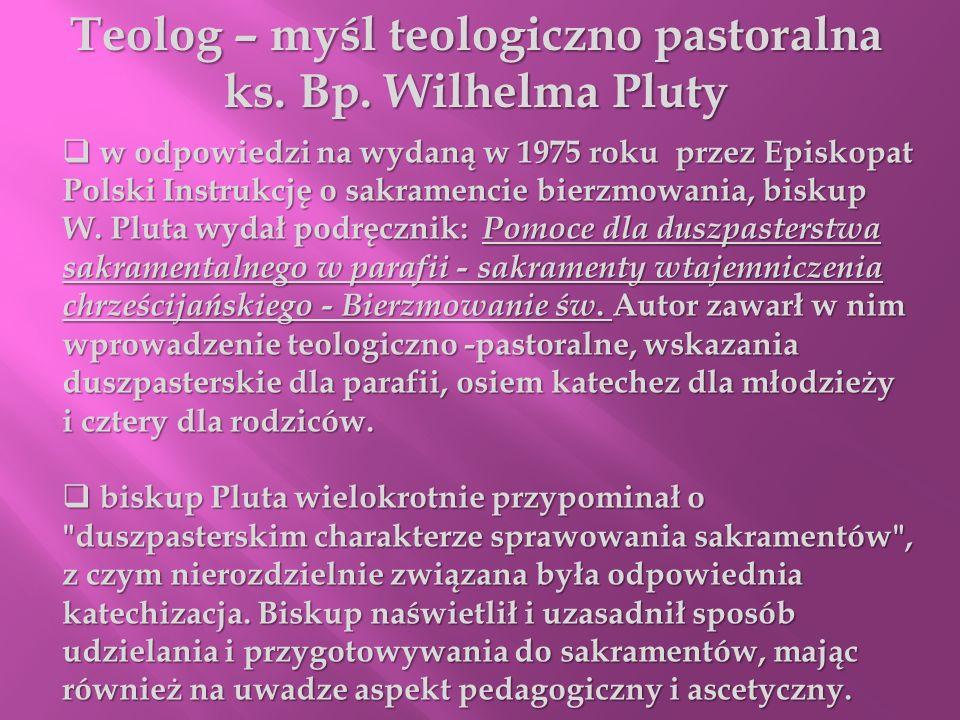Teolog – myśl teologiczno pastoralna ks. Bp. Wilhelma Pluty w odpowiedzi na wydaną w 1975 roku przez Episkopat Polski Instrukcję o sakramencie bierzmo