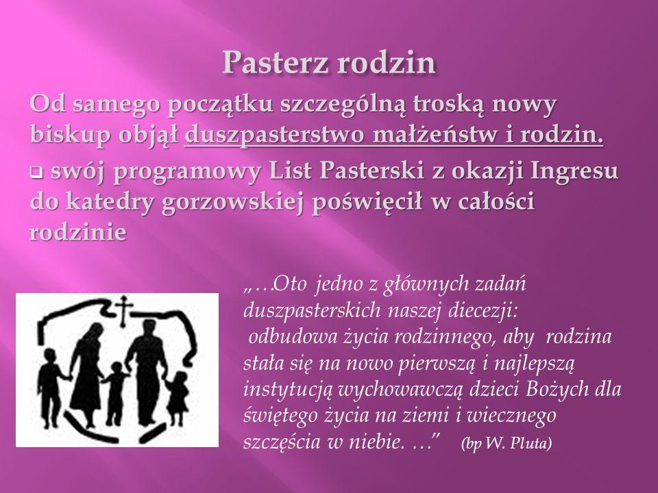 Pasterz rodzin Od samego początku szczególną troską nowy biskup objął duszpasterstwo małżeństw i rodzin. swój programowy List Pasterski z okazji Ingre
