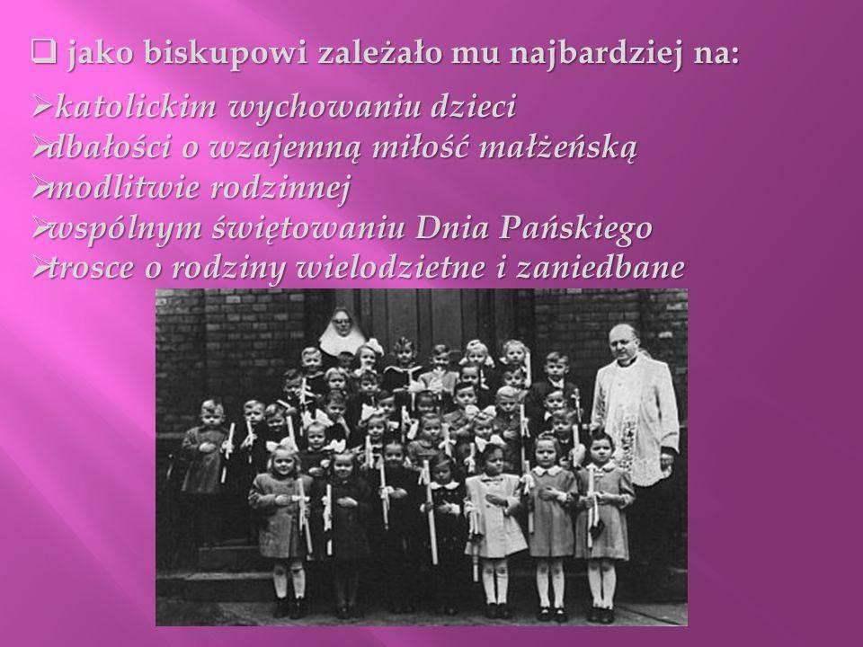 jako biskupowi zależało mu najbardziej na: jako biskupowi zależało mu najbardziej na: katolickim wychowaniu dzieci katolickim wychowaniu dzieci dbałoś
