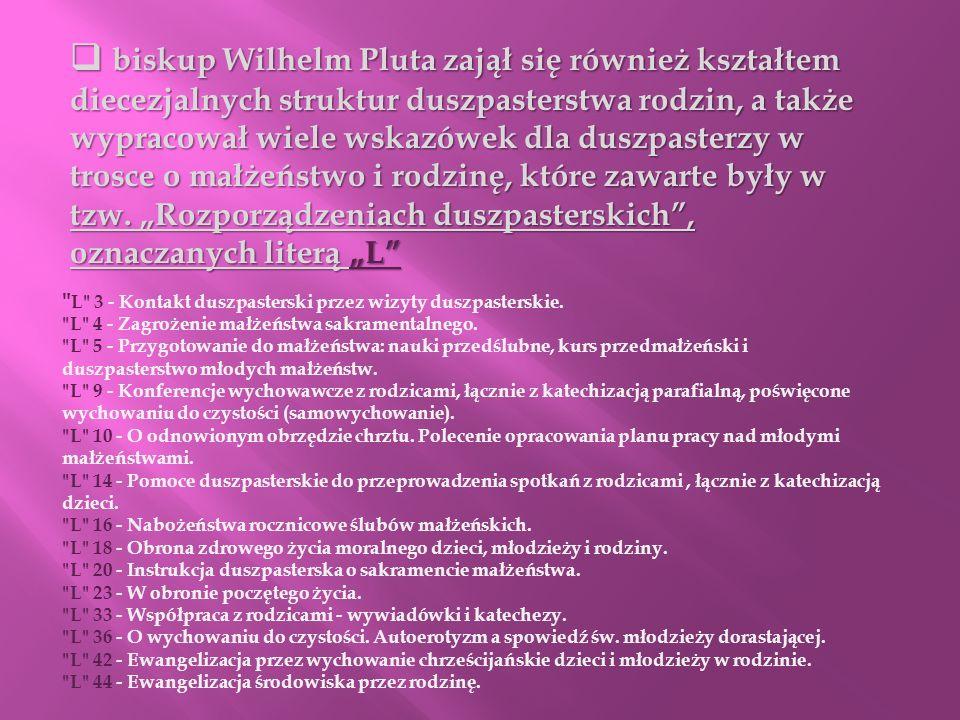 biskup Wilhelm Pluta zajął się również kształtem diecezjalnych struktur duszpasterstwa rodzin, a także wypracował wiele wskazówek dla duszpasterzy w t