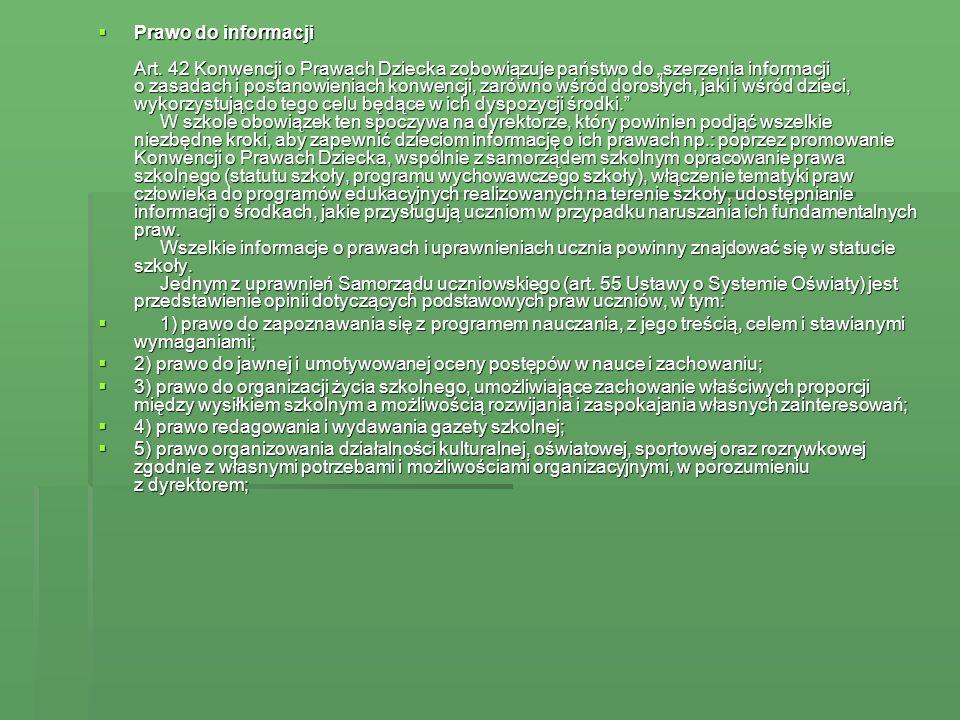 Prawo do informacji Art. 42 Konwencji o Prawach Dziecka zobowiązuje państwo do szerzenia informacji o zasadach i postanowieniach konwencji, zarówno wś