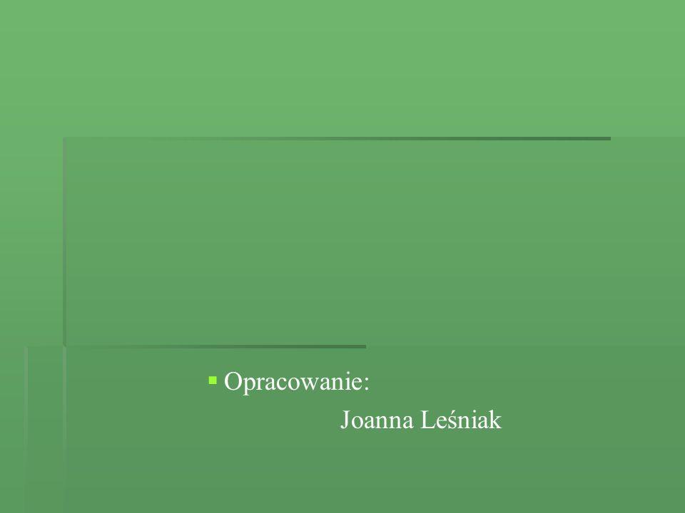 Opracowanie: Joanna Leśniak
