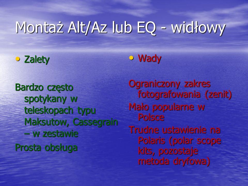 Montaż Alt/Az lub EQ - widłowy Zalety Zalety Bardzo często spotykany w teleskopach typu Maksutow, Cassegrain – w zestawie Prosta obsługa Wady Wady Ogr