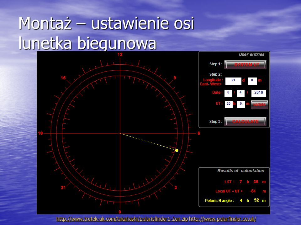 Montaż – ustawienie osi lunetka biegunowa http://www.trutek-uk.com/takahashi/polarisfinder1-2en.ziphttp://www.trutek-uk.com/takahashi/polarisfinder1-2