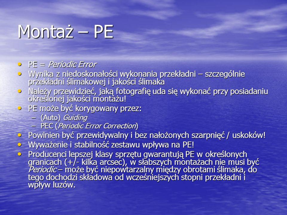 Montaż – PE PE = Periodic Error PE = Periodic Error Wynika z niedoskonałości wykonania przekładni – szczególnie przekładni ślimakowej i jakości ślimak