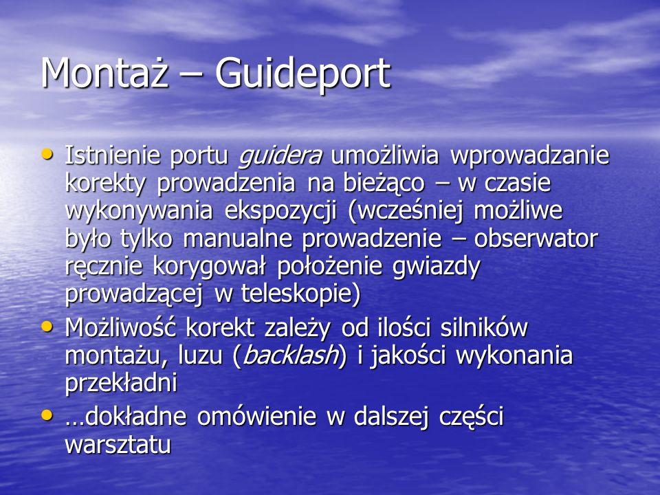 Montaż – Guideport Istnienie portu guidera umożliwia wprowadzanie korekty prowadzenia na bieżąco – w czasie wykonywania ekspozycji (wcześniej możliwe