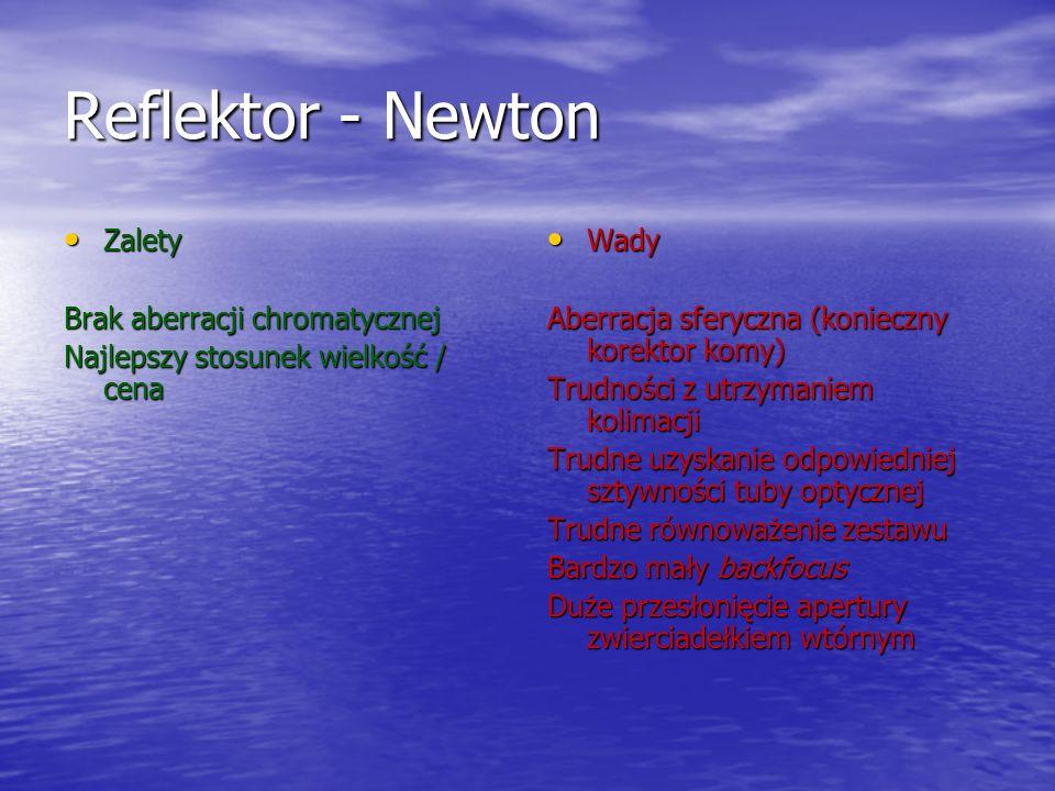 Reflektor - Newton Zalety Zalety Brak aberracji chromatycznej Najlepszy stosunek wielkość / cena Wady Wady Aberracja sferyczna (konieczny korektor kom