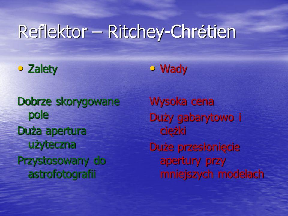 Reflektor – Ritchey-Chr é tien Zalety Zalety Dobrze skorygowane pole Duża apertura użyteczna Przystosowany do astrofotografii Wady Wady Wysoka cena Du