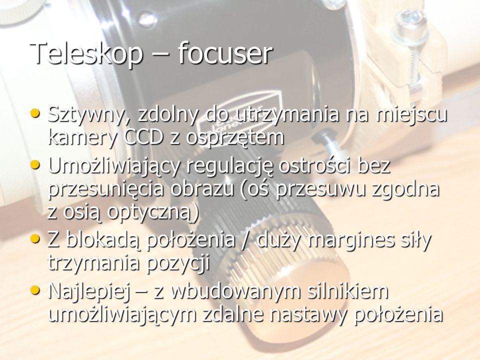 Teleskop – focuser Sztywny, zdolny do utrzymania na miejscu kamery CCD z osprzętem Sztywny, zdolny do utrzymania na miejscu kamery CCD z osprzętem Umo