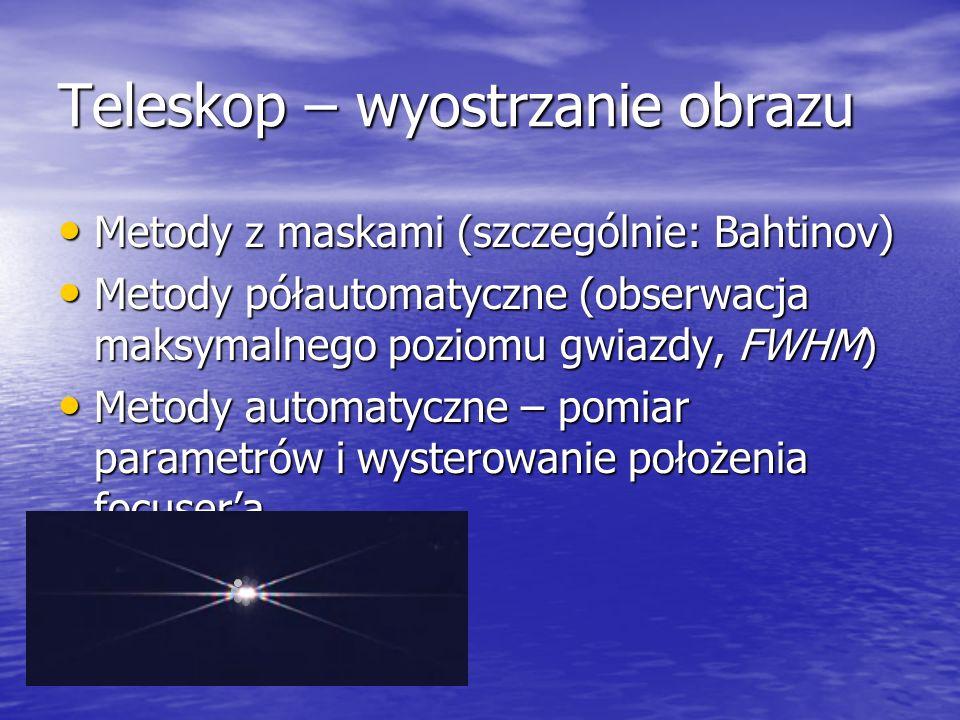 Teleskop – wyostrzanie obrazu Metody z maskami (szczególnie: Bahtinov) Metody z maskami (szczególnie: Bahtinov) Metody półautomatyczne (obserwacja mak