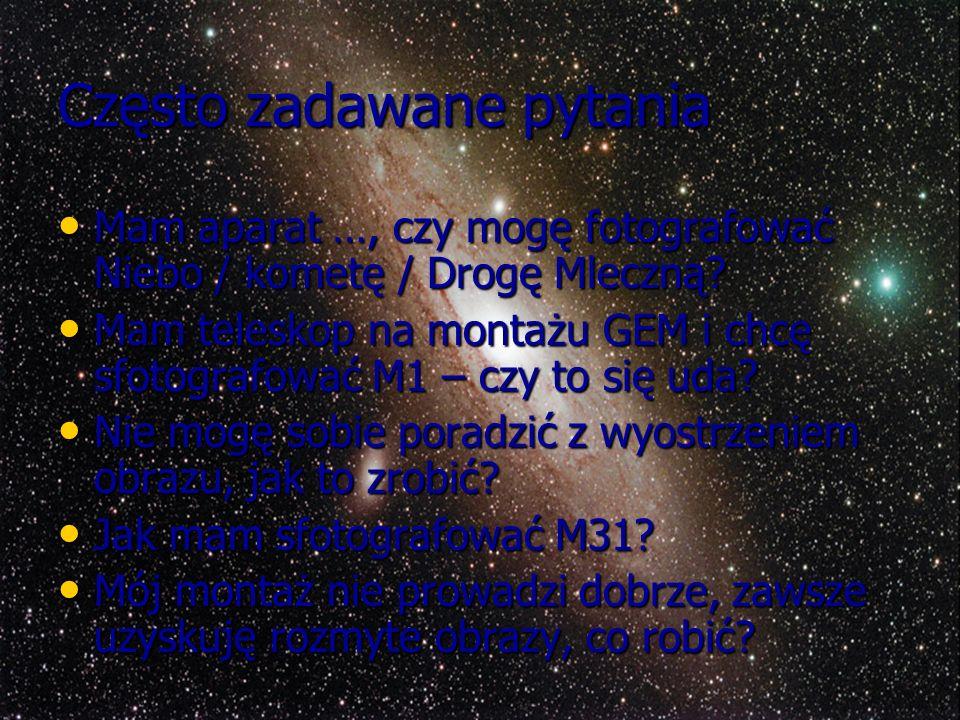 Często zadawane pytania Mam aparat …, czy mogę fotografować Niebo / kometę / Drogę Mleczną? Mam aparat …, czy mogę fotografować Niebo / kometę / Drogę
